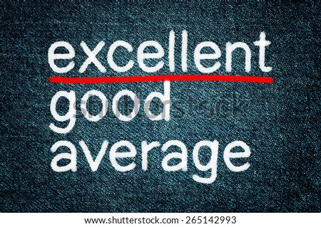 Excellence concept. Excellent, good or average  - stock photo