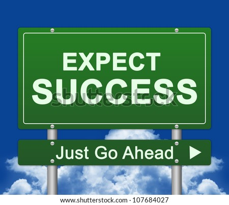 Expect Success Just Go Ahead Road Sign With Blue Sky Background - stock photo