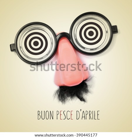 fake eyeglasses, nose and mustache and the sentence buon pesce d aprile, happy april fools day written in italian in a beige background, with a retro effect - stock photo