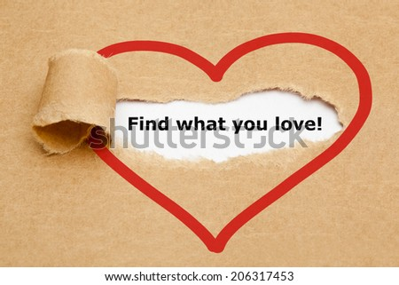 Find what you love, appearing behind torn brown paper. - stock photo