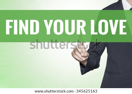Find Your Love word on green virtual screen touching by business woman - stock photo