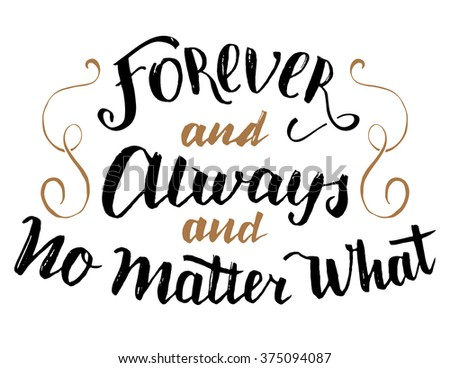 Forever and always and no matter what. Brush calligraphy, handwritten text isolated on white background for Valentine's day card, wedding card, t-shirt or poster - stock photo