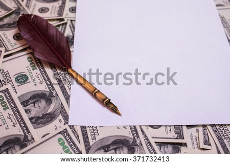 fountain pen, white sheet of paper on background of money, hundred dollar bills front side. background of dollars, motivation, success, you can be rich, copyspace,  place for text, money background  - stock photo