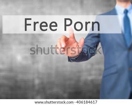 Free Porn - Businessman hand pressing button on touch screen interface. Business, technology, internet concept. Stock Photo - stock photo