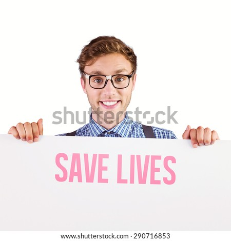 Geeky hipster showing a card against save lives - stock photo