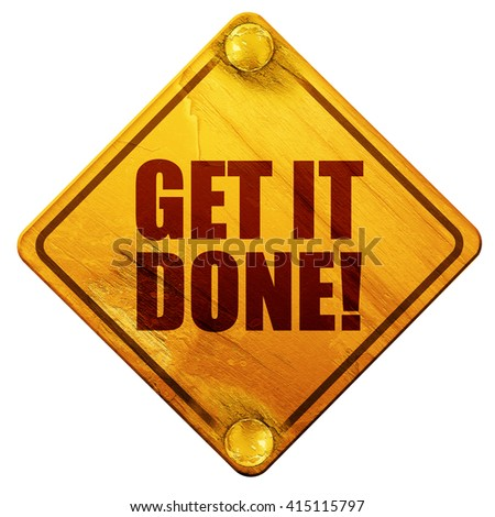 get it done!, 3D rendering, isolated grunge yellow road sign - stock photo