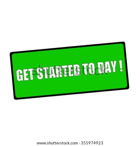 get started today wording on rectangular Green signs - stock photo