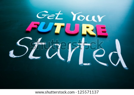 Get your future started concept. Colorful words on blackboard - stock photo