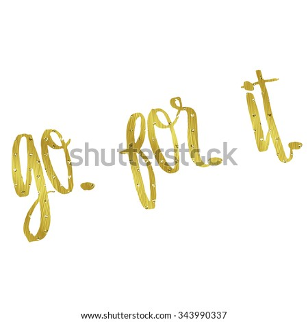 Go For It Quote Gold Faux Foil Glittery Metallic Motivational Quotes Isolated White Background - stock photo