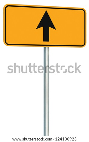 Go straight ahead route road sign, yellow isolated roadside traffic signage, this way only direction pointer perspective, black arrow frame roadsign, grey pole post - stock photo