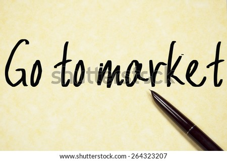 go to market text write on paper  - stock photo