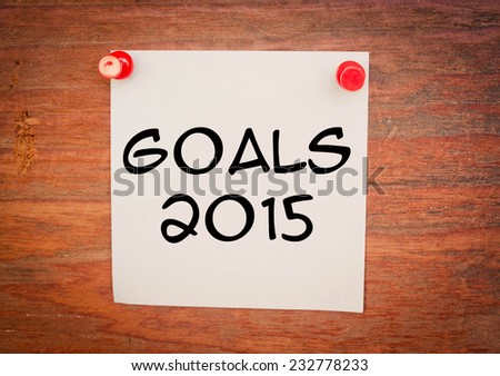 Goals 2015 phrase on paper and wood  - stock photo