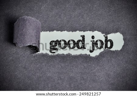 good job  word under torn black sugar paper  - stock photo