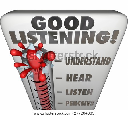 Good Listening words on a thermometer or gauge to measure information retained through careful paying attention to sharing of insights, advice and learning - stock photo