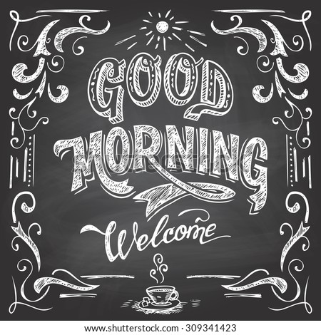 Good Morning and welcome. Chalkboard style Cafe typographic poster with hand-lettering - stock photo