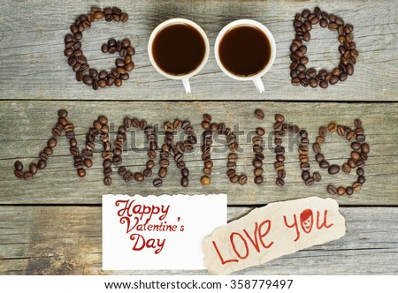 good morning concept - coffee beans, Cup of black coffee, heart from coffee. lovely message I love you, Happy Valentine's Day. Toned image.  dating, making love concept - stock photo