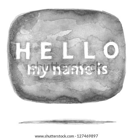 Gray watercolor speech bubble dialog with text HELLO my name is. Aquarelle rounded shape with drop gray shadow on white background. Badge painted handmade in watercolour technique - stock photo