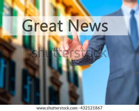 Great News - Businessman hand pressing button on touch screen interface. Business, technology, internet concept. Stock Photo - stock photo