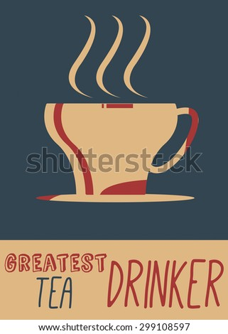 """Greatest Tea Drinker. This is a vintage style poster with a cup of tea drink and the words """"Greatest Tea Drinker"""" - stock photo"""