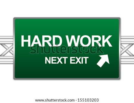 Green Highway Street Sign For Business Concept Present By Hard Work Next Exit Sign Isolated on White Background  - stock photo