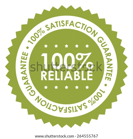 Green 100% Reliable 100% Satisfaction Guarantee Badge, Banner, Sign, Tag, Label, Sticker or Icon Isolated on White Background - stock photo