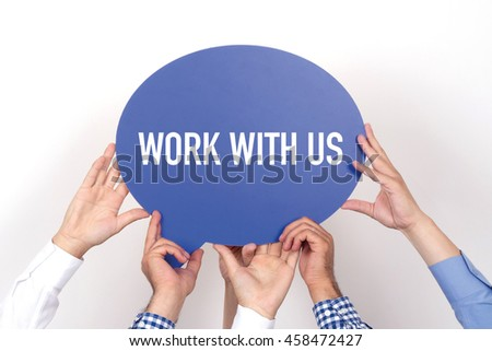 Group of people holding the WORK WITH US written speech bubble - stock photo
