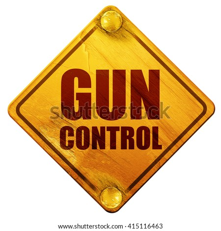 gun control, 3D rendering, isolated grunge yellow road sign - stock photo