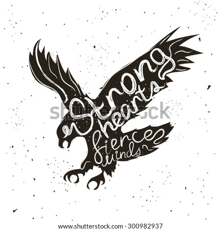 Hand drawn style typographic poster with flying eagle. Strong hearts, fierce minds. Inspirational and motivational hipster style illustration - stock photo