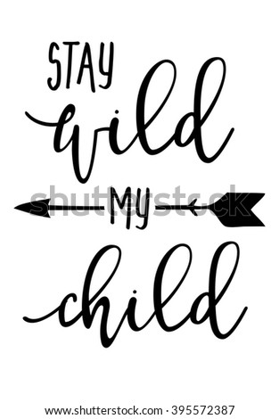 Hand drawn typography poster - Inspirational quote 'Stay wild my child' - For greeting cards, posters, prints or home decorations. - stock photo