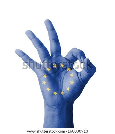 Hand making Ok sign, EU (European Union) flag painted as symbol of best quality, positivity and success - isolated on white background - stock photo