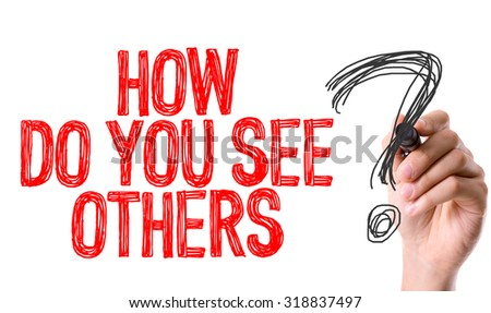 Hand with marker writing: How Do You See Others? - stock photo