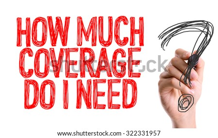 Hand with marker writing: How Much Coverage Do I Need? - stock photo