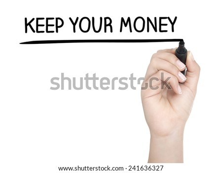 Hand with pen writing KEEP YOUR MONEY on whiteboard - stock photo