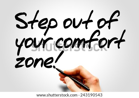 Hand writing Step out of your comfort zone!, business concept  - stock photo