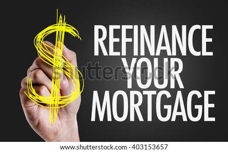Hand writing the text: Refinance Your Mortgage - stock photo