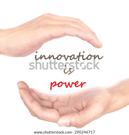 Hands concept for 'innovation is power'. Quote is between right and left hand - stock photo