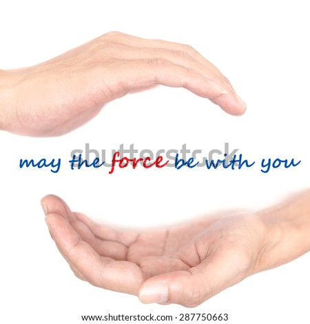 Hands concept for 'may the force be with you'. Quote is between right and left hand - stock photo