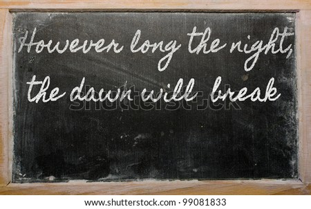 handwriting blackboard writings - However long the night, the dawn will  break - stock photo