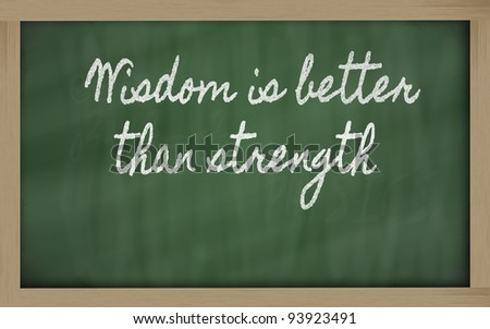 handwriting blackboard writings - Wisdom is better than strength - stock photo