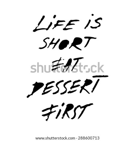 Handwritten phrase Life is short eat dessert first. Hand drawn tee graphic. Typographic print poster. T shirt hand lettered calligraphic design. Lettering design.  - stock photo