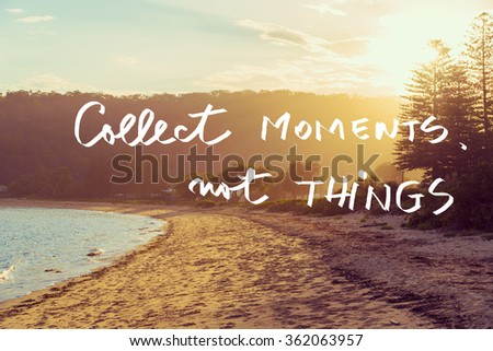 Handwritten text over sunset calm sunny beach background, COLLECT MOMENTS NOT THINGS, vintage filter applied, motivational concept image - stock photo