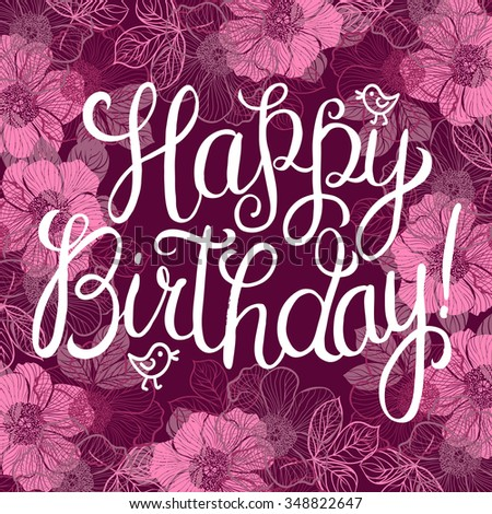 Happy birthday greeting card with flowers and birds. Handwritten calligraphy lettering illustration.  - stock photo