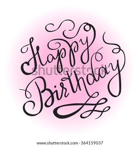 Happy birthday handwritten lettering design element for invitation or greeting card. Feminine edition for girl birth celebrating. Handmade calligraphy with swirl and ornaments on pink color - stock photo