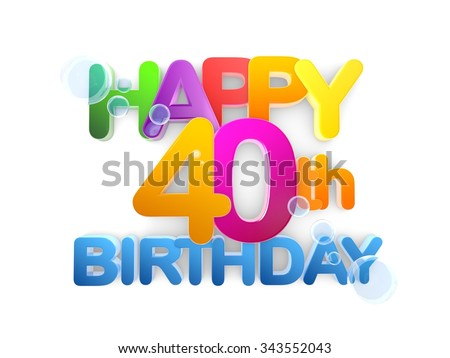 Happy 40th Birthday Title in big letters, light - stock photo