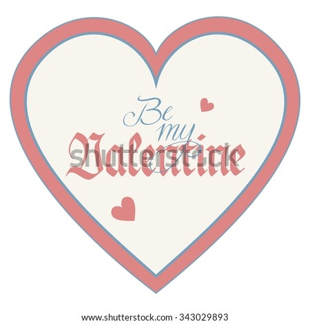Heart with hand lettering Be my Valentine, handwritten, card, background - stock photo