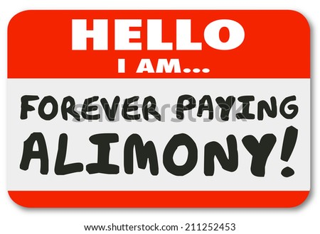 Hello I Am Forever Paying Alimony words on a nametag or sticker as financial obligation or legal settlement of financial payments - stock photo