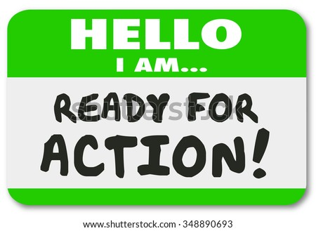 Hello I am Ready for Action words written on a green name tag sticker for an employee, worker or person with great eagerness, ambition, drive or initiative - stock photo