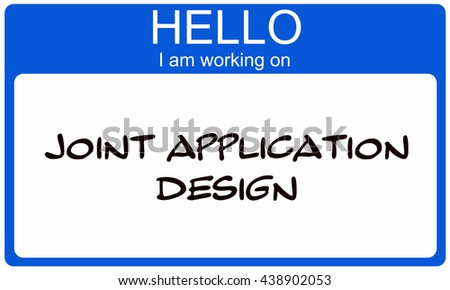 Hello I am working on Joint Application Design blue name tag sticker making a great concept. - stock photo