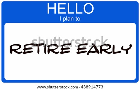 Hello I plan ot retire early blue name tag making a great concept - stock photo