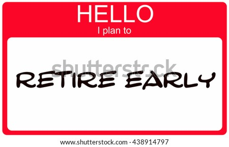 Hello I plan ot retire early red name tag making a great concept - stock photo
